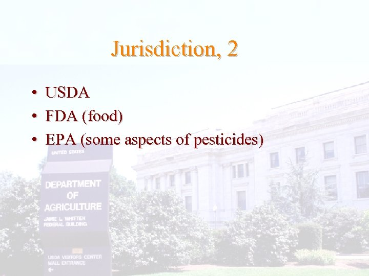 Jurisdiction, 2 • USDA • FDA (food) • EPA (some aspects of pesticides)
