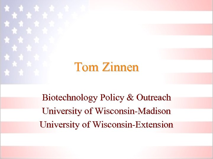 Tom Zinnen Biotechnology Policy & Outreach University of Wisconsin-Madison University of Wisconsin-Extension