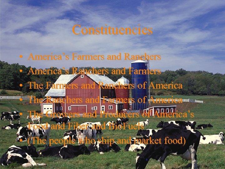 Constituencies • • • America's Farmers and Ranchers America's Ranchers and Farmers The Farmers
