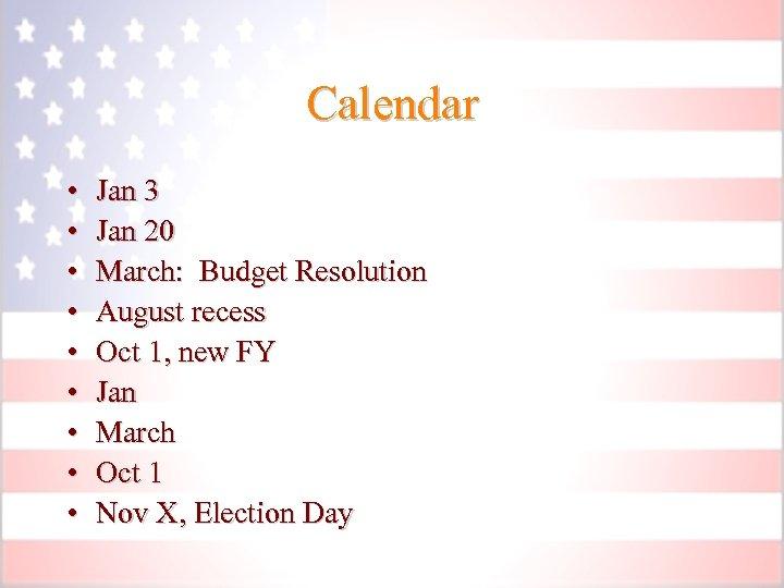 Calendar • • • Jan 3 Jan 20 March: Budget Resolution August recess Oct