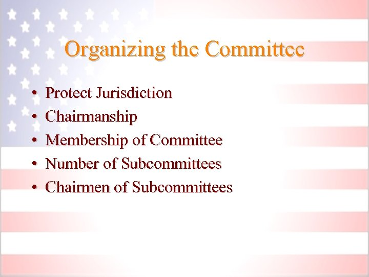 Organizing the Committee • • • Protect Jurisdiction Chairmanship Membership of Committee Number of
