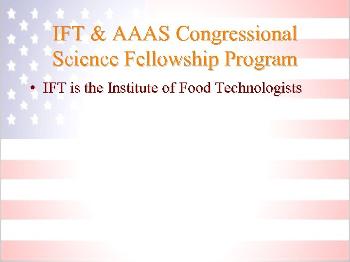 IFT & AAAS Congressional Science Fellowship Program • IFT is the Institute of Food