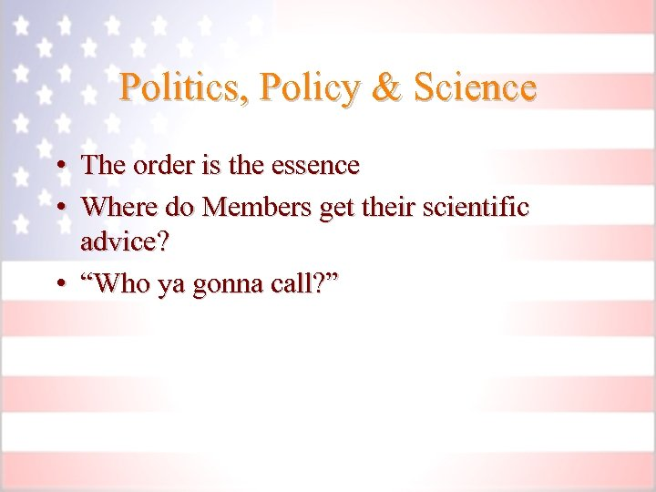 Politics, Policy & Science • The order is the essence • Where do Members