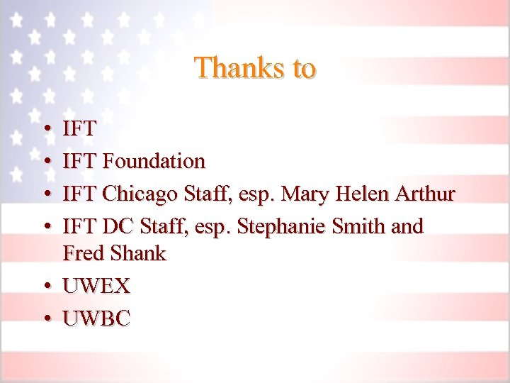 Thanks to • • IFT Foundation IFT Chicago Staff, esp. Mary Helen Arthur IFT