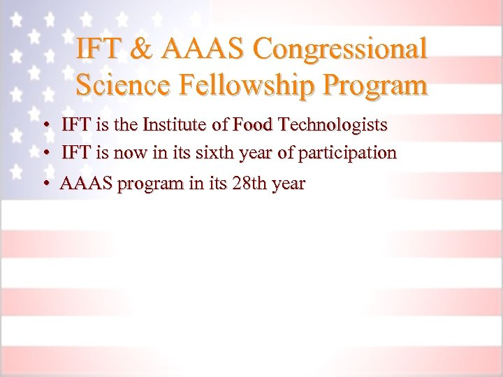 IFT & AAAS Congressional Science Fellowship Program • • • IFT is the Institute
