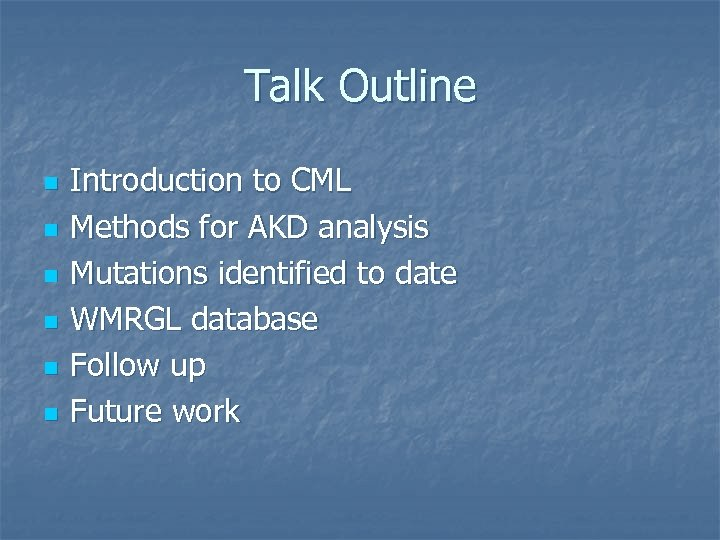 Talk Outline n n n Introduction to CML Methods for AKD analysis Mutations identified