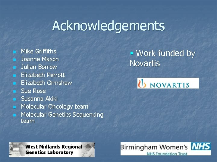 Acknowledgements n n n n n Mike Griffiths Joanne Mason Julian Borrow Elizabeth Perrott