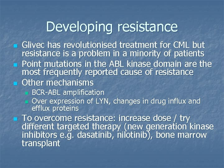 Developing resistance n n n Glivec has revolutionised treatment for CML but resistance is
