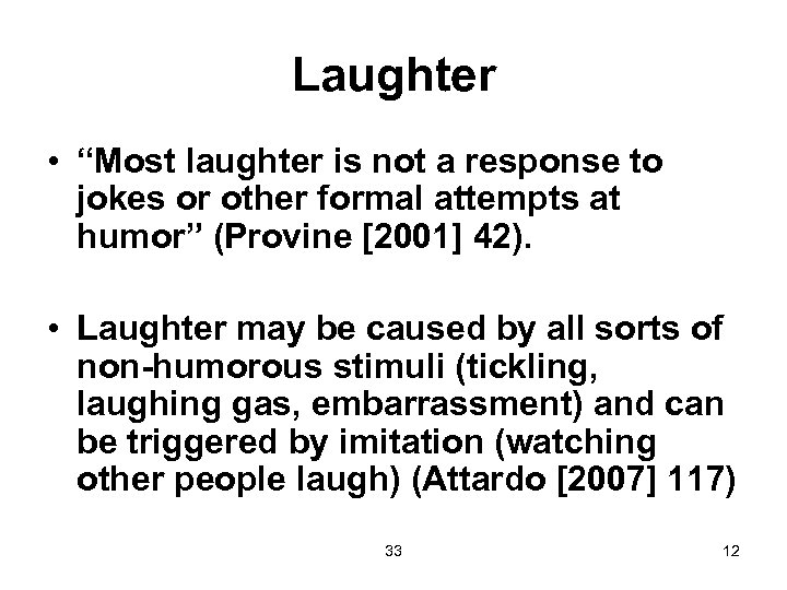 "Laughter • ""Most laughter is not a response to jokes or other formal attempts"