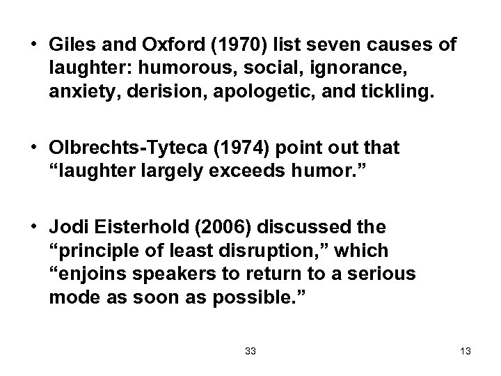 • Giles and Oxford (1970) list seven causes of laughter: humorous, social, ignorance,