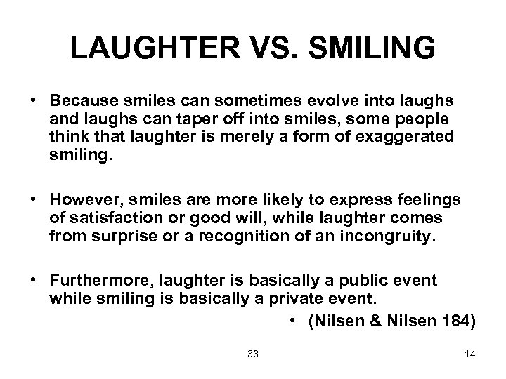 LAUGHTER VS. SMILING • Because smiles can sometimes evolve into laughs and laughs can