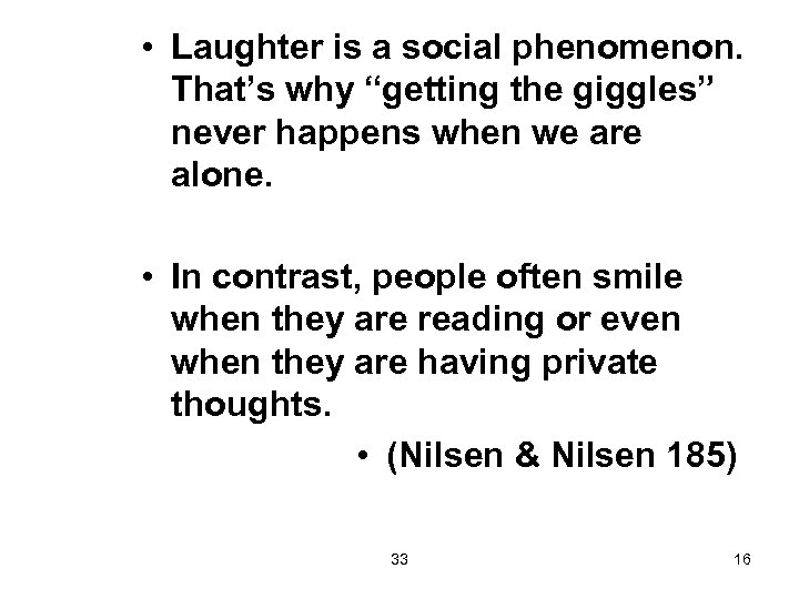 "• Laughter is a social phenomenon. That's why ""getting the giggles"" never happens"