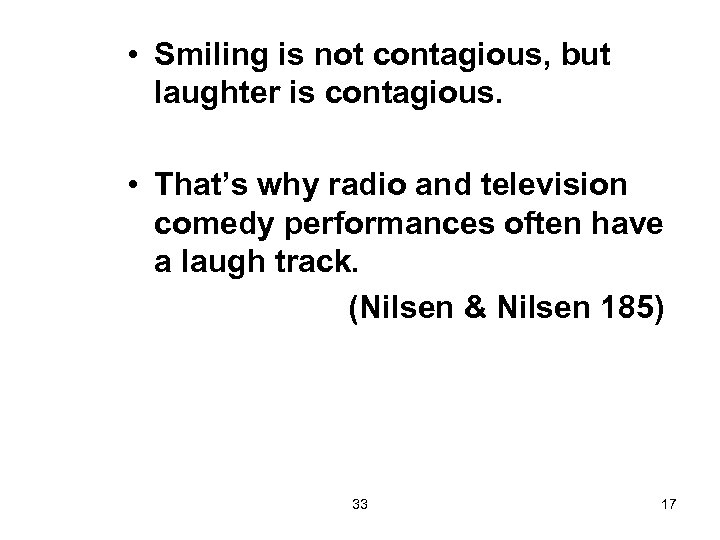 • Smiling is not contagious, but laughter is contagious. • That's why radio
