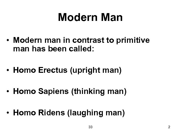 Modern Man • Modern man in contrast to primitive man has been called: •