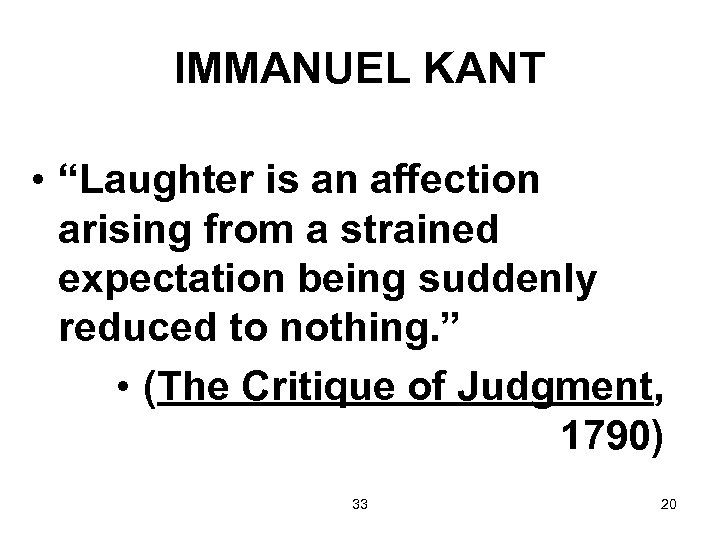 "IMMANUEL KANT • ""Laughter is an affection arising from a strained expectation being suddenly"