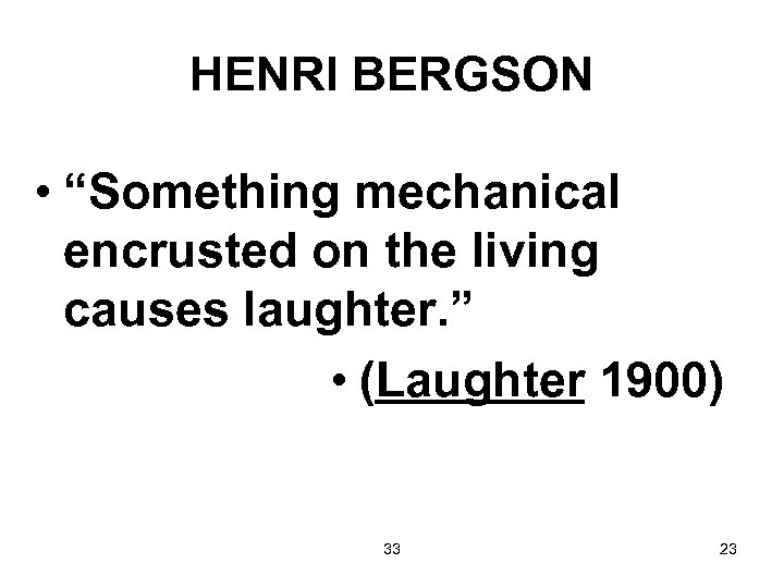 "HENRI BERGSON • ""Something mechanical encrusted on the living causes laughter. "" • (Laughter"