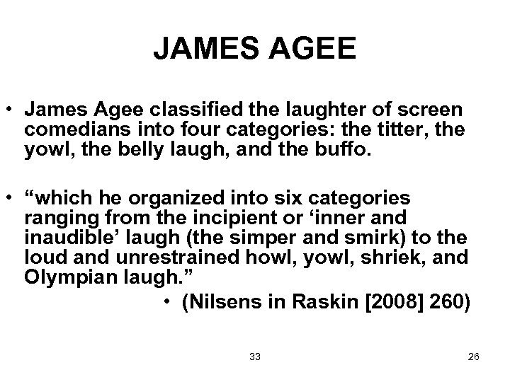 JAMES AGEE • James Agee classified the laughter of screen comedians into four categories: