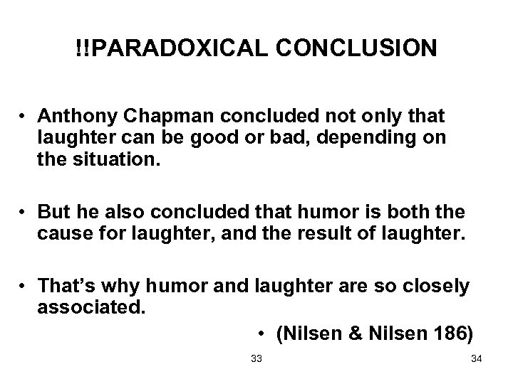 !!PARADOXICAL CONCLUSION • Anthony Chapman concluded not only that laughter can be good or