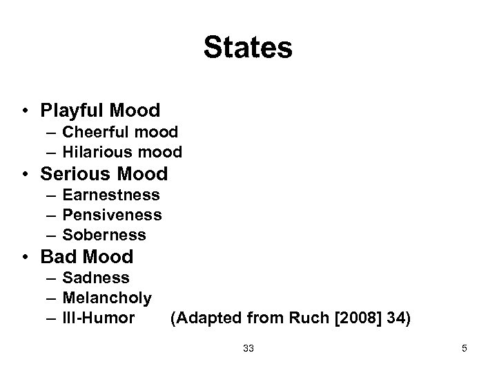 States • Playful Mood – Cheerful mood – Hilarious mood • Serious Mood –
