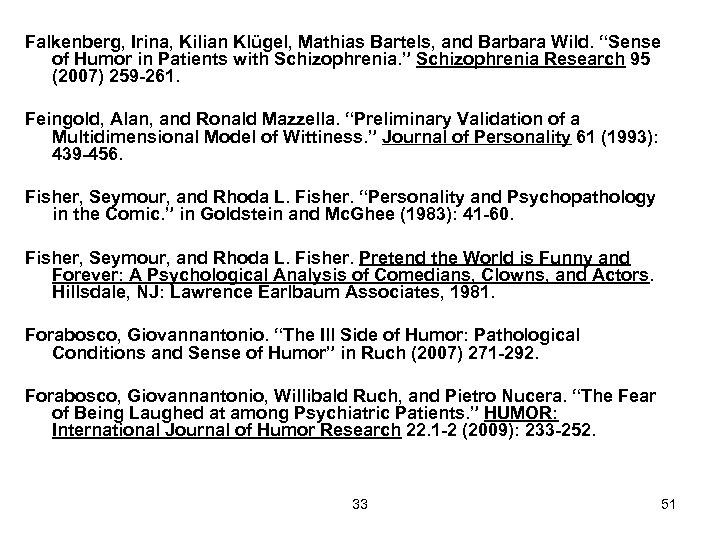"Falkenberg, Irina, Kilian Klügel, Mathias Bartels, and Barbara Wild. ""Sense of Humor in Patients"