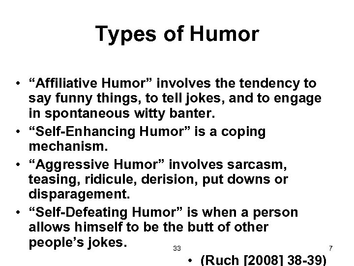 "Types of Humor • ""Affiliative Humor"" involves the tendency to say funny things, to"