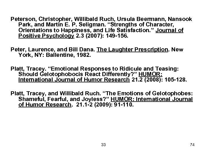 "Peterson, Christopher, Willibald Ruch, Ursula Beermann, Nansook Park, and Martin E. P. Seligman. ""Strengths"