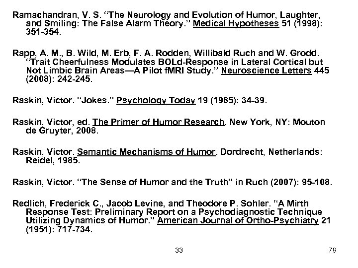 "Ramachandran, V. S. ""The Neurology and Evolution of Humor, Laughter, and Smiling: The False"