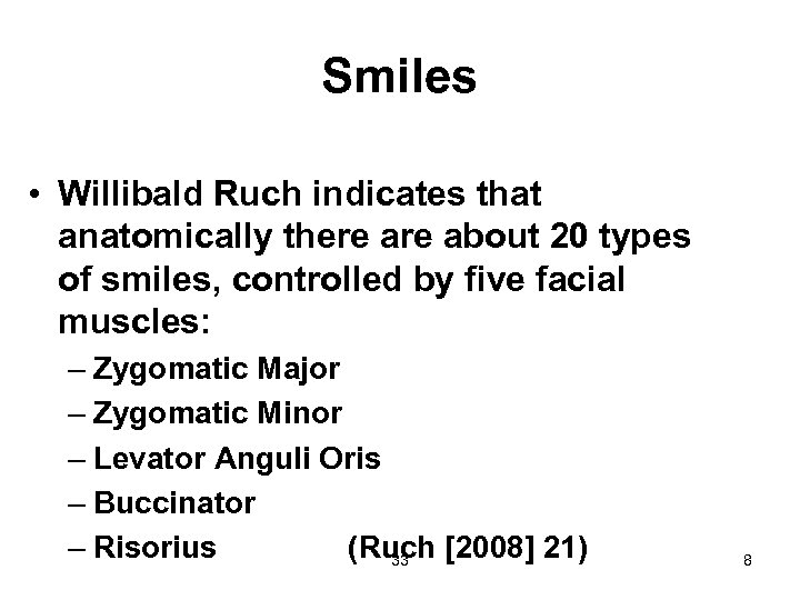 Smiles • Willibald Ruch indicates that anatomically there about 20 types of smiles, controlled