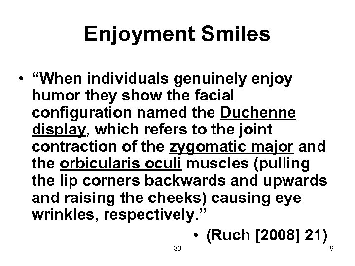 "Enjoyment Smiles • ""When individuals genuinely enjoy humor they show the facial configuration named"