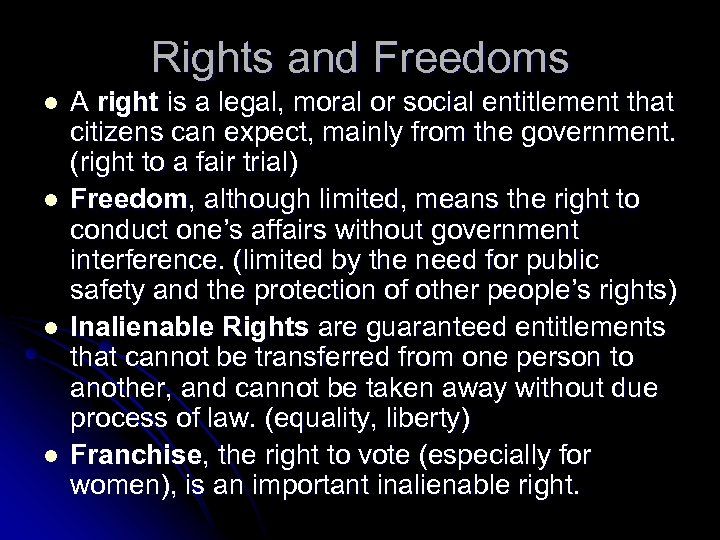 Rights and Freedoms l l A right is a legal, moral or social entitlement
