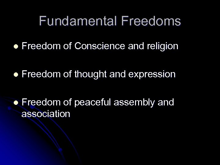 Fundamental Freedoms l Freedom of Conscience and religion l Freedom of thought and expression