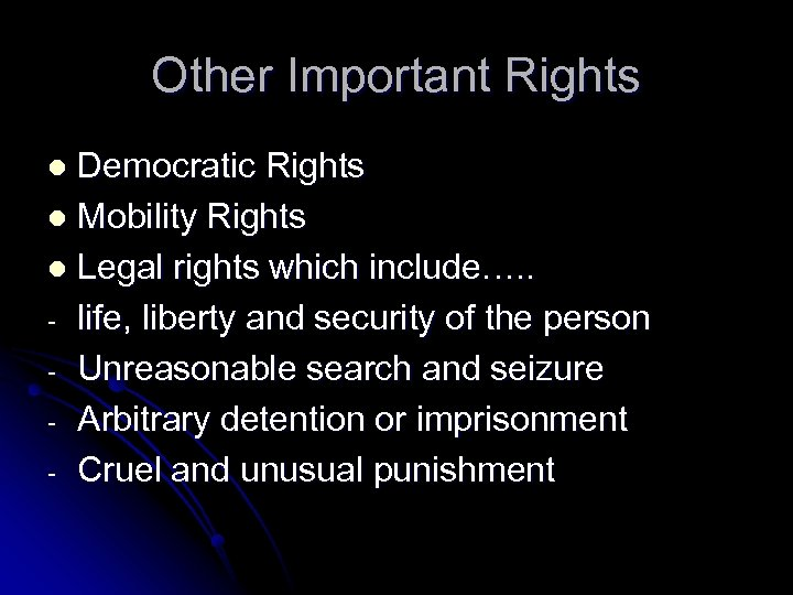 Other Important Rights Democratic Rights l Mobility Rights l Legal rights which include…. .