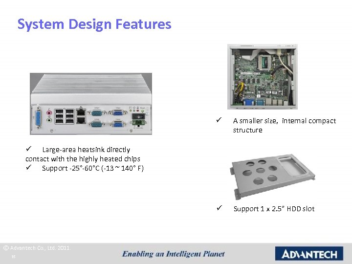 System Design Features ü A smaller size, internal compact structure ü Support 1 x