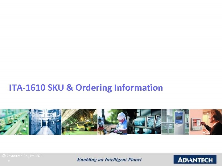 ITA-1610 SKU & Ordering Information © Advantech Co. , Ltd. 2011. 17