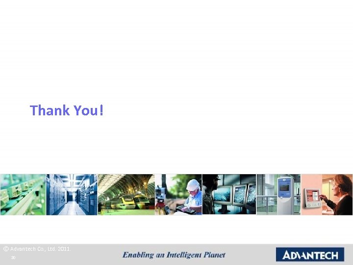 Thank You! © Advantech Co. , Ltd. 2011. 30