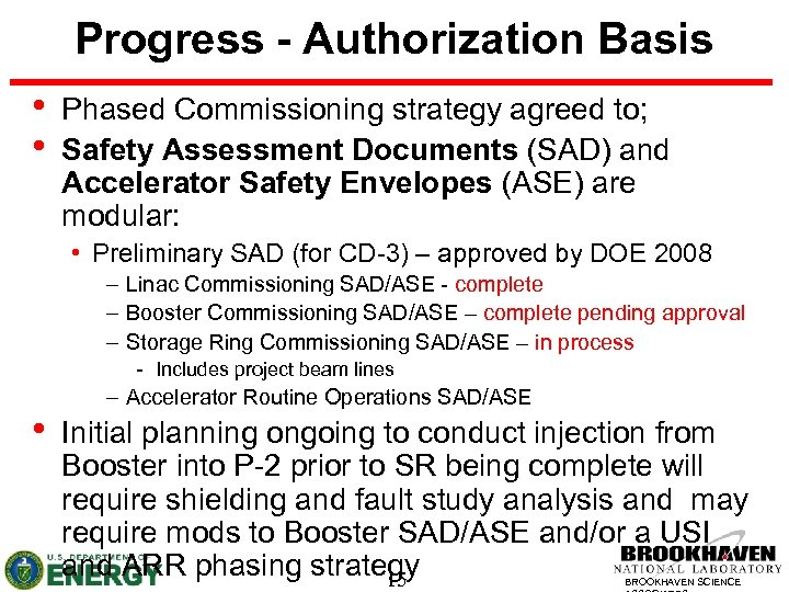 Progress - Authorization Basis • • Phased Commissioning strategy agreed to; Safety Assessment Documents