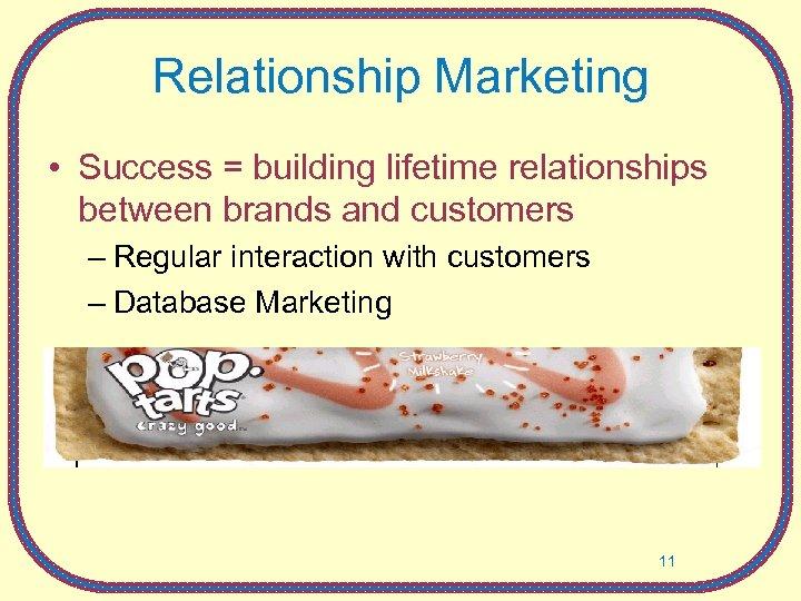 Relationship Marketing • Success = building lifetime relationships between brands and customers – Regular