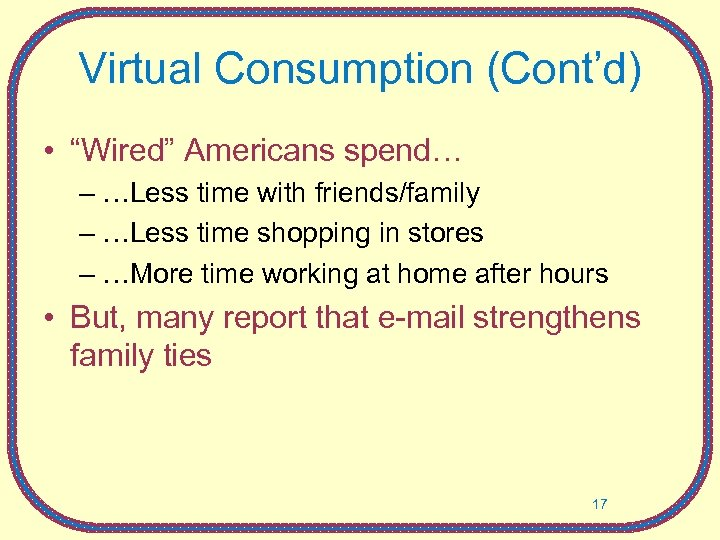 """Virtual Consumption (Cont'd) • """"Wired"""" Americans spend… – …Less time with friends/family – …Less"""