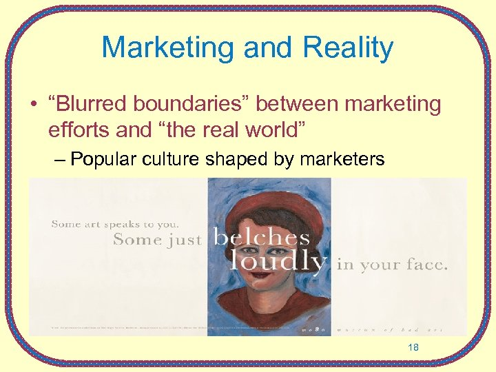 """Marketing and Reality • """"Blurred boundaries"""" between marketing efforts and """"the real world"""" –"""