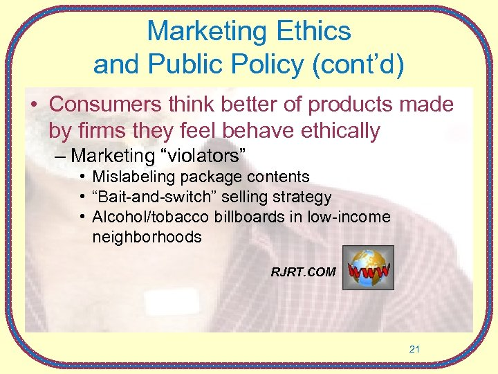 Marketing Ethics and Public Policy (cont'd) • Consumers think better of products made by
