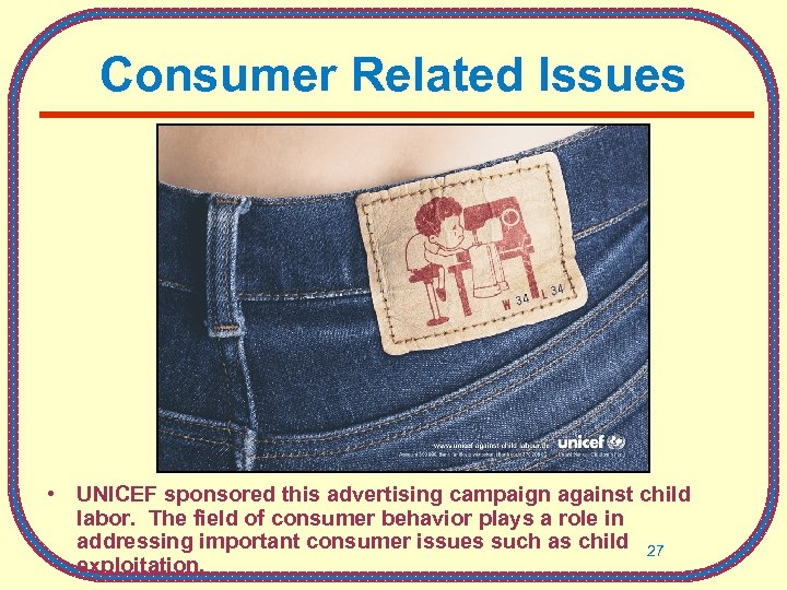 Consumer Related Issues • UNICEF sponsored this advertising campaign against child labor. The field