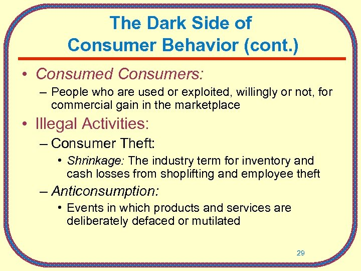 The Dark Side of Consumer Behavior (cont. ) • Consumed Consumers: – People who