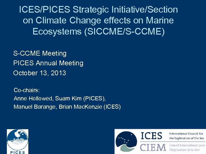 ICES/PICES Strategic Initiative/Section on Climate Change effects on Marine Ecosystems (SICCME/S-CCME) S-CCME Meeting PICES