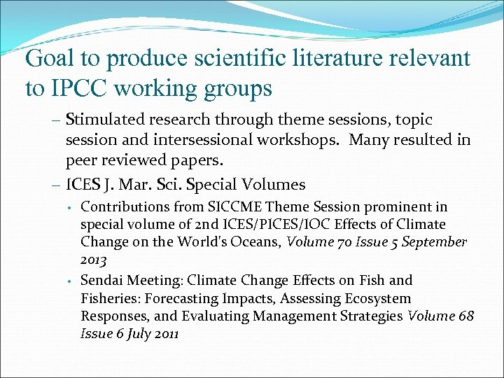 Goal to produce scientific literature relevant to IPCC working groups – Stimulated research through