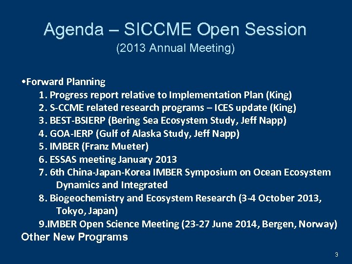 Agenda – SICCME Open Session (2013 Annual Meeting) • Forward Planning 1. Progress report