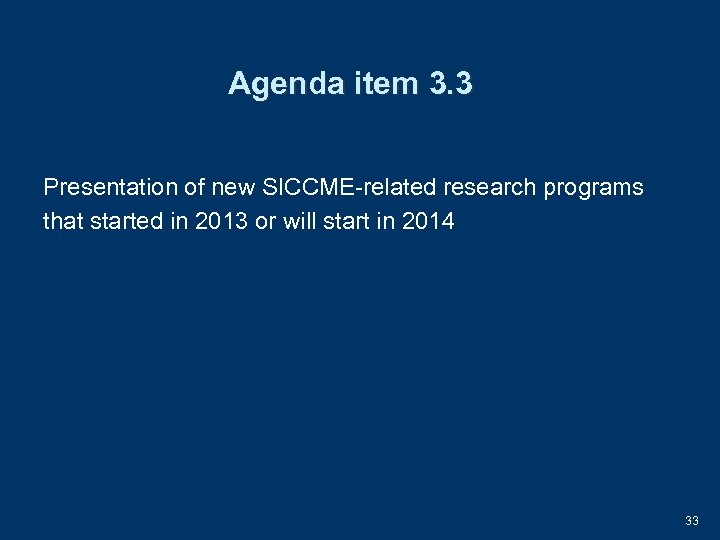 Agenda item 3. 3 Presentation of new SICCME-related research programs that started in 2013