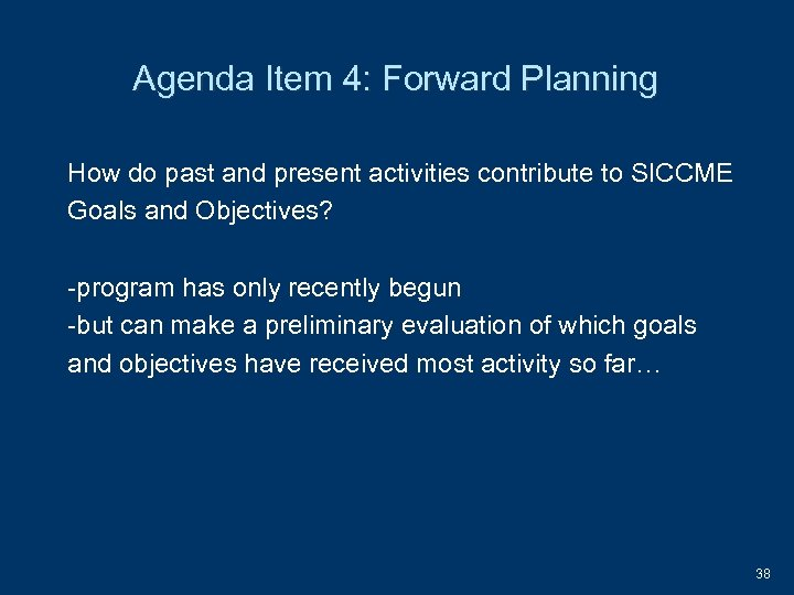 Agenda Item 4: Forward Planning How do past and present activities contribute to SICCME