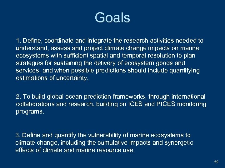 Goals 1. Define, coordinate and integrate the research activities needed to understand, assess and