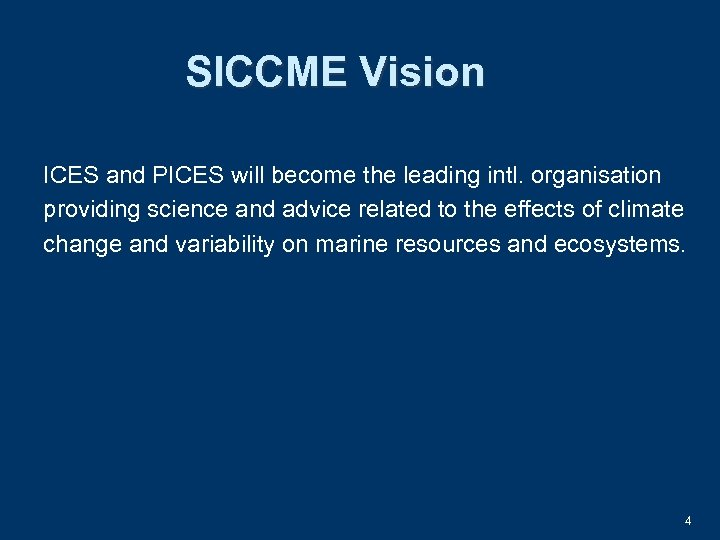 SICCME Vision ICES and PICES will become the leading intl. organisation providing science and