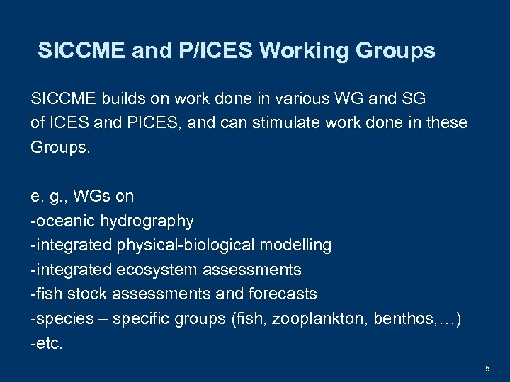 SICCME and P/ICES Working Groups SICCME builds on work done in various WG and